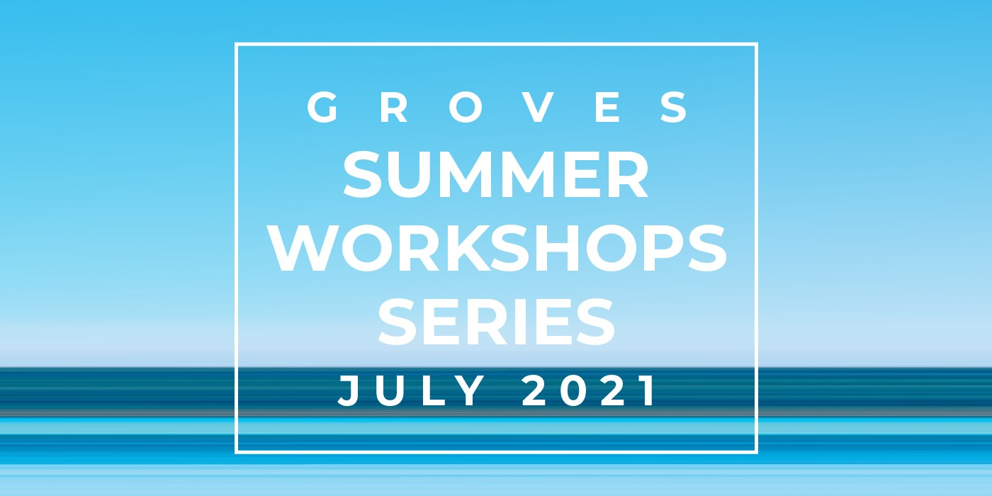 Groves summer workshops series 2021